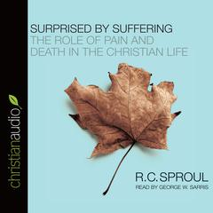 Surprised by Suffering by R. C. Sproul