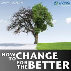How to Change for the Better by Chip Ingram