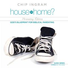 House or Home, Parenting Edition by Chip Ingram