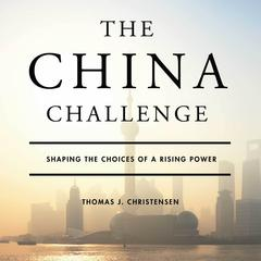 The China Challenge by Thomas J. Christensen