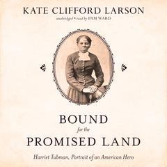 Bound for the Promised Land by Kate Clifford Larson