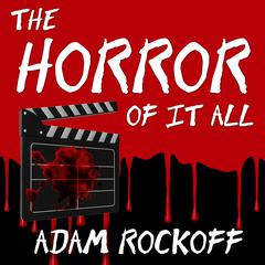 The Horror of It All by Adam Rockoff
