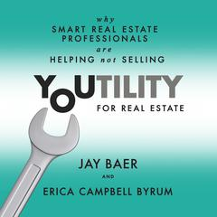 Youtility for Real Estate by Jay Baer, Erica Campbell Byrum