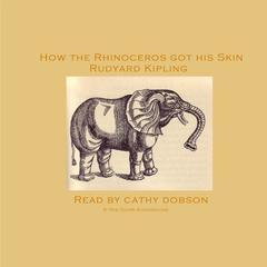 How the Rhinoceros Got His Skin by Rudyard Kipling