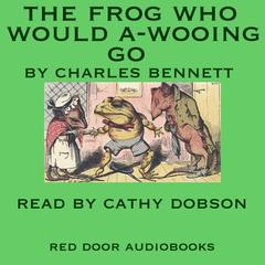 The Frog Who Would A-Wooing Go by Charles H. Bennett