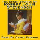 The Short Stories of Robert Louis Stevenson by Robert Louis Stevenson
