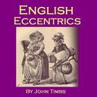 English Eccentricsy by John Timbs