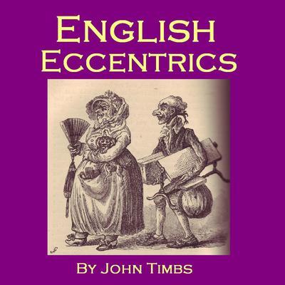 English Eccentricsy by John Timbs