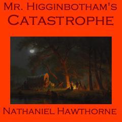 Mr. Higginbotham's Catastrophe by Nathaniel Hawthorne