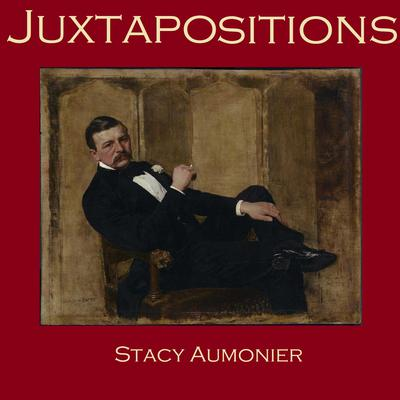 Juxtapositions by Stacy Aumonier