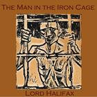 The Man in the Iron Cage by Charles Wood, 2nd Viscount Halifax