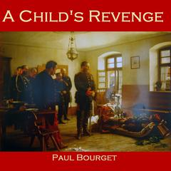 A Child's Revenge by Paul Bourget