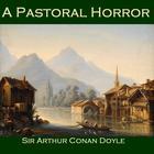A Pastoral Horror by Sir Arthur Conan Doyle