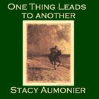 One Thing Leads to Another by Stacy Aumonier