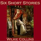 Six Short Stories by Wilkie Collins