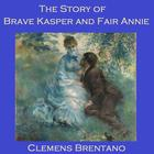 The Story of Brave Kasper and Fair Annie by Clemens Brentano