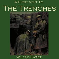 A First Visit to the Trenches by Wilfrid Ewart