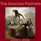 The Dancing Partner by Jerome K. Jerome