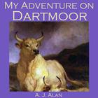 My Adventure on Dartmoor by A. J. Alan