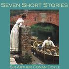 Seven Short Stories by Sir Arthur Conan Doyle by Sir Arthur Conan Doyle