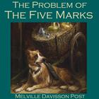 The Problem of the Five Marks by Melville Davisson Post
