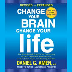 Change Your Brain, Change Your Life, Revised and Expanded by Daniel G. Amen, M.D., Daniel G. Amen, MD