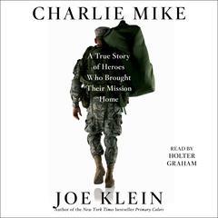 Charlie Mike by Joe Klein