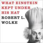 What Einstein Kept under His Hat by Marlene Parrish, Robert L. Wolke