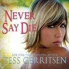 Never Say Die by Tess Gerritsen