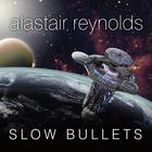Slow Bullets by Alastair Reynolds