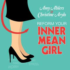 Reform Your Inner Mean Girl by Amy Ahlers, Christine Arylo