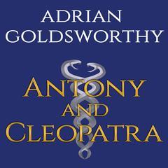 Antony & Cleopatra by Adrian Goldsworthy