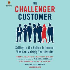 The Challenger Customer by Brent Adamson, Matthew Dixon, Pat Spenner, Nick Toman