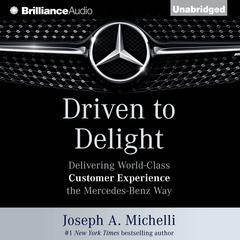 Driven to Delight by Joseph A. Michelli, PhD