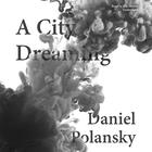 A City Dreaming by Daniel Polansky