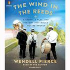 The Wind in the Reeds by Wendell Pierce, Rod Dreher
