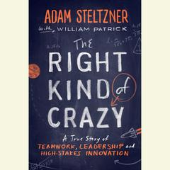 The Right Kind of Crazy by Adam Steltzner, William Patrick