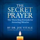 The Secret Prayer by Dr. Joe Vitale