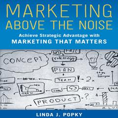 Marketing above the Noise by Linda J. Popky