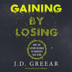 Gaining By Losing by J. D. Greear