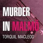 Murder in Malmö by Torquil MacLeod