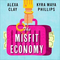 The Misfit Economy by Alexa Clay, Kyra Maya Phillips