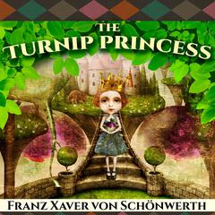 The Turnip Princess  by Franz Xaver von Schönwerth