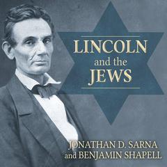 Lincoln and the Jews by Jonathan D. Sarna, Benjamin Shapell