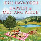 Harvest at Mustang Ridge by Jesse Hayworth