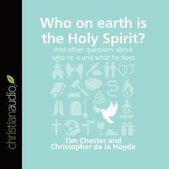 Who on Earth is the Holy Spirit? by Tim Chester, Christopher de la Hoyde