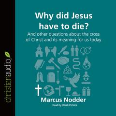 Why Did Jesus Have to Die? by Marcus Nodder