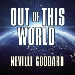 Out of This World by Neville Goddard