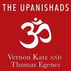 The Upanishads by Vernon Katz, Thomas Egenes