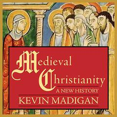Medieval Christianity by Kevin Madigan